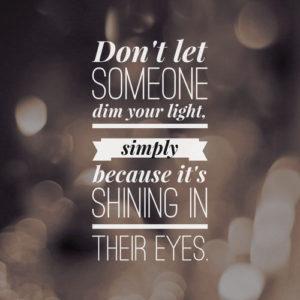 Don't dim your light!